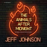 The Animals after Midnight by  Jeff Johnson audiobook