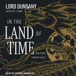 In the Land of Time by  Lord Dunsany audiobook
