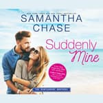 Suddenly Mine by  Samantha Chase audiobook