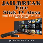 Jailbreak Fire Stick TV Alexa  by  Jonathan Gates audiobook