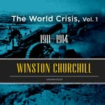 The World Crisis, Vol. 1 by  Sir Winston Churchill audiobook