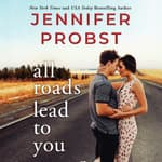 All Roads Lead to You by  Jennifer Probst audiobook