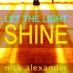 Let the Light Shine by  Nick Alexander audiobook
