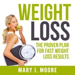 Weight Loss: The Proven Plan for Fast Weight Loss Results by  Mary J. Moore audiobook