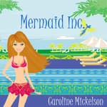Mermaid Inc. by  Caroline Mickelson audiobook