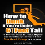 How to Dunk if You're Under 6 Feet Tall by  James Wilson audiobook