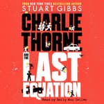Charlie Thorne and the Last Equation by  Stuart Gibbs audiobook