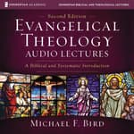 Evangelical Theology: Audio Lectures by  Michael F. Bird audiobook