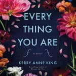 Everything You Are by  Kerry Anne King audiobook