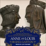 Anne and Louis by  Rozsa Gaston audiobook