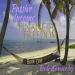 Passive Income - Financial Freedom - Book One by  Bob Kennedy audiobook
