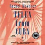 Telex from Cuba by  Rachel Kushner audiobook
