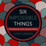 Six Impossible Things by  John Gribbin audiobook