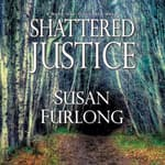 Shattered Justice by  Susan Furlong audiobook