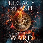 Legacy of Ash by  Matthew Ward audiobook