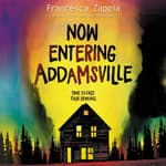 Now Entering Addamsville by  Francesca Zappia audiobook