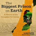 The Biggest Prison on Earth by  Ilan Pappe audiobook