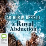 A Royal Abduction by  Arthur W. Upfield audiobook