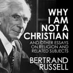Why I Am Not a Christian by  Bertrand Russell audiobook