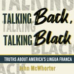 Talking Back, Talking Black by  John McWhorter audiobook