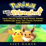 Pokemon Lets Go, Eevee, Pikachu, Switch, Moon Stones, Pokedex, Walkthrough, Items, Tips, Cheats, Download, Guide Unofficial by  Hiddenstuff Entertainment audiobook