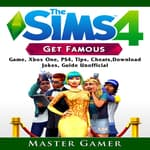 Sims, The 4 Get Famous Game, Xbox One, PS4, Tips, Cheats, Download, Jokes, Guide Unofficial by  Master Gamer audiobook