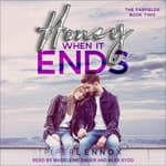 Honey, When it Ends by  Piper Lennox audiobook