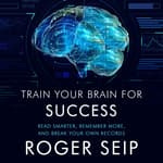 Train Your Brain For Success by  Roger Seip audiobook