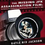 The Missing JFK Assassination Film by  Gayle Nix Jackson audiobook