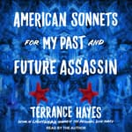 American Sonnets for My Past and Future Assassin by  Terrance Hayes audiobook