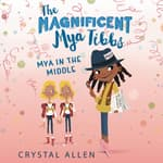 The Magnificent Mya Tibbs: Mya in the MIddle by  Crystal Allen audiobook