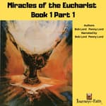 Miracles of the Eucharist Book 1 Part 1 Audiobook by  Bob Lord audiobook