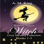 The Summer Sisters Witch Cozy Mystery Collection: Books 1-3 by  A. M. King audiobook