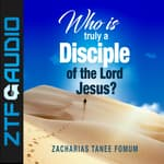 Who Is Truly a Disciple of The Lord Jesus? by  Zacharias Tanee Fomum audiobook
