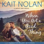 When You Got A Good Thing by  Kait Nolan audiobook