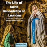 The Life of Saint Bernadette of Lourdes by  Bob Lord audiobook