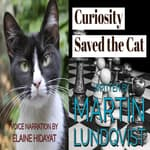 Curiosity Saved the Cat by  Martin Lundqvist audiobook