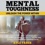 Mental Toughness – Unleash the Power Within by  Kyle Faber audiobook