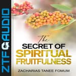 The Secret of Spiritual Fruitfulness by  Zacharias Tanee Fomum audiobook