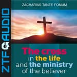 The Cross in The Life and Ministry of The Believer by  Zacharias Tanee Fomum audiobook