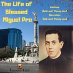 The Life of Blessed Miguel Pro by  Penny Lord audiobook