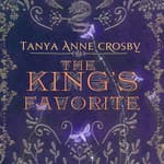 The King's Favorite by  Tanya Anne Crosby audiobook
