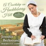 A Courtship on Huckleberry Hill by  Jennifer Beckstrand audiobook