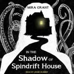 In the Shadow of Spindrift House by  Mira Grant audiobook