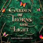 Garden of Thorns and Light by  Shylah Addante audiobook