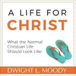 A Life for Christ - What the Normal Christian Life Should Look Like by  Dwight L. Moody audiobook