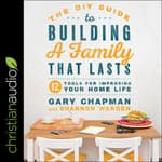 The DIY Guide to Building a Family that Lasts by  Dr. Gary Chapman audiobook