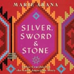Silver, Sword, and Stone by  Marie Arana audiobook