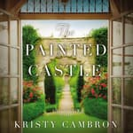 The Painted Castle by  Kristy Cambron audiobook