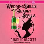 Wedding Bells and Deadly Spells by  Danielle Garrett audiobook